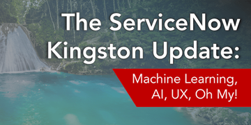 ServiceNow Kingston Webinar Update