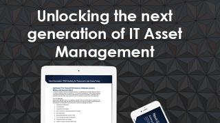 Unlocking the next generation of IT Asset Management